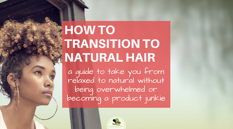 Transitioning to Natural Hair: 3 Must-Have Products to Aid Your Journey