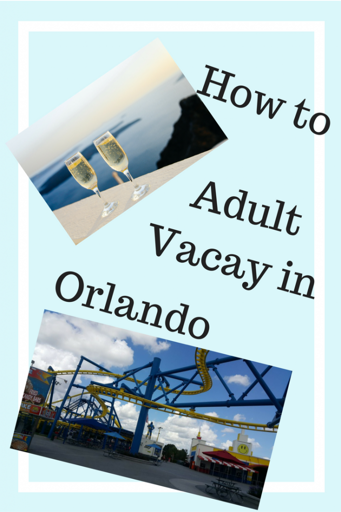 How to have a Grown Up Vacation in Orlando