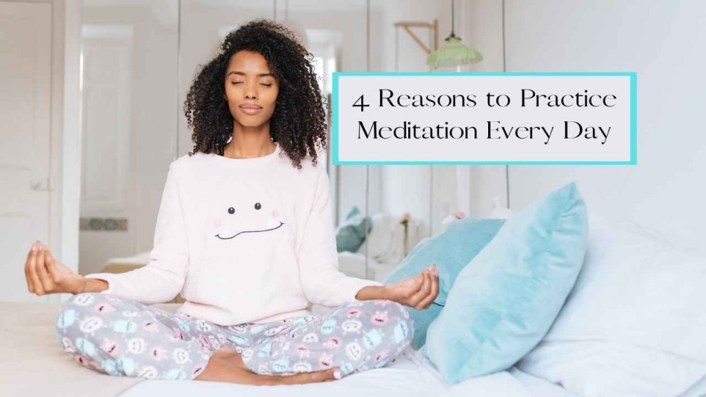 What is Meditation + 4 Reasons to Practice Meditating Every Day