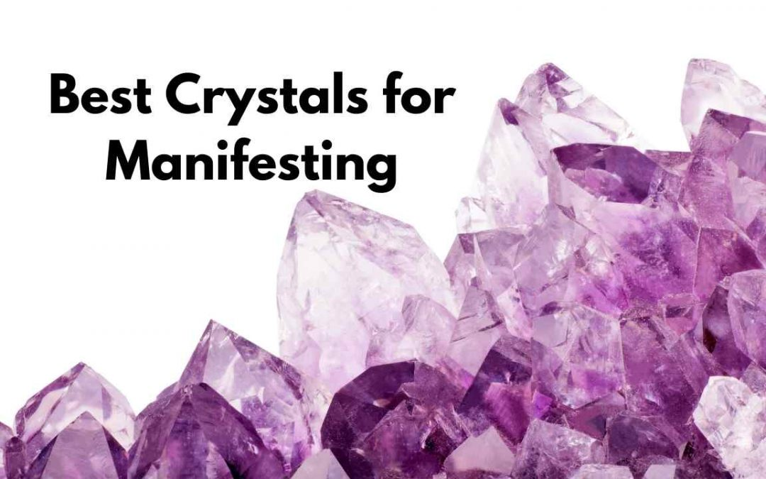 The Best Crystals for Manifesting Your Best Life